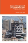 Lean Integrated Project Delivery: A Practitioner's Guide Cover Image