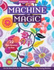 Machine Magic: Get the Most from the Decorative Stitches on Your Sewing Machine; 22 Fun Flowers to Sew Cover Image