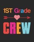 1st Grade Crew: Teacher Appreciation Notebook Or Journal Cover Image
