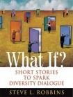 What If?: Short Stories to Spark Diversity Dialogue Cover Image