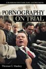 Pornography on Trial: A Handbook with Cases, Laws, and Documents Cover Image