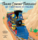 Trains Coming Through!: My First Book of Trains Cover Image