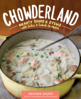 Chowderland: Hearty Soups & Stews with Sides & Salads to Match Cover Image