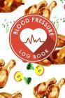 Blood Pressure Log Book: Blood Pressure Form, Blood Pressure Sheet, Blood Pressure Monitor Log Sheet, Recording Blood Pressure Sheet Cover Image