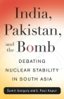 India, Pakistan, and the Bomb: Debating Nuclear Stability in South Asia (Contemporary Asia in the World) Cover Image