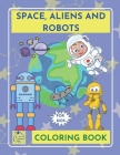 Space - Aliens - Robots coloring book for kids -: Outer Space Coloring Book- Kids galaxy Coloring book- children ages 5-8 (Coloring Books) Cover Image