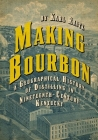 Making Bourbon: A Geographical History of Distilling in Nineteenth-Century Kentucky Cover Image