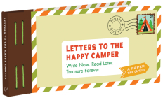 Letters to the Happy Camper: Write Now. Read Later. Treasure Forever. (Unique Letters to Send to Kids at Camp, A Book of Creative Keepsake Notes for Summer Camp) Cover Image