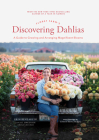Floret Farm's Discovering Dahlias: A Guide to Growing and Arranging Magnificent Blooms Cover Image