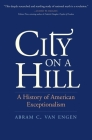 City on a Hill: A History of American Exceptionalism Cover Image