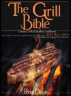 The Grill Bible - Traeger Grill and Smoker Cookbook: The Guide to Master Your Wood Pellet Grill With 500 Recipes for Beginners and Advanced Pitmasters Cover Image