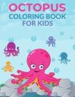 Octopus Coloring Book For Kids: Octopus Activity Book for Kids, Boys & Girls, Ages 4-8. 29 Coloring Pages of Octopus. Cover Image
