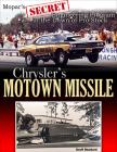 Chrysler's Motown Missile: Mopar's Secret Engineering Program in the Dawn of Pro Stock Cover Image