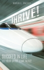 Thrive!: Succeed in Life-Let Your Spirit Come Alive! Cover Image