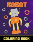 Robot Coloring Book: Simple colouring book for kids Fun gift for everyone who likes to color or needs to relax! Cover Image