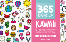 365 Days of Kawaii: How to Draw Cute Stuff Every Day of the Year Cover Image