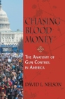 Chasing Blood Money: The Anatomy of Gun Control in America Cover Image