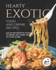 Hearty Exotic Food and Drink Recipes: Vacation-Worthy Foods to Bring Joy-Some Sparks To Your Home Cover Image