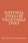 Natural Dyes or Vegetable dyes Cover Image