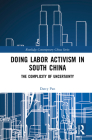 Doing Labor Activism in South China: The Complicity of Uncertainty (Routledge Contemporary China) Cover Image