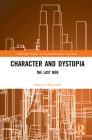 Character and Dystopia: The Last Men (Routledge Studies in Twentieth-Century Literature) Cover Image