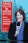 Eye to Eye: Sports Journalist Christine Brennan (Biographies for Young Readers) Cover Image