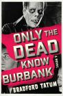 Only the Dead Know Burbank: A Novel Cover Image