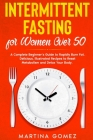 Intermittent Fasting for Women Over 50: A Complete Beginner's Guide to Rapidly Burn Fat. Delicious, illustrated Recipes to Reset Metabolism and Detox Cover Image