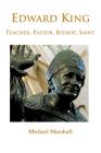Edward King: Pastor, Bishop and Saint Cover Image