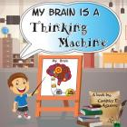 My Brain is a Thinking Machine: A fun social story teaching emotional intelligence and self mastery for kids through a boy becoming aware of his thoug Cover Image