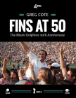 Fins at 50: The Miami Dolphins: 50th Anniversary Cover Image