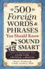 500 Foreign Words & Phrases You Should Know to Sound Smart: Terms to Demonstrate Your Savoir Faire, Chutzpah, and Bravado Cover Image