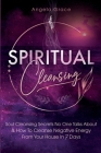 Spiritual Cleansing: Soul Cleansing Secrets No One Talks About & How To Cleanse Negative Energy From Your House In 7 Days (Positive Energy Cover Image