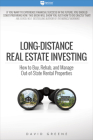 Long-Distance Real Estate Investing: How to Buy, Rehab, and Manage Out-Of-State Rental Properties Cover Image