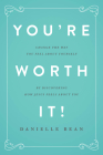You're Worth It!: Changing the Way You Feel about Yourself by Discovering How Jesus Feels about You Cover Image