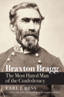 Braxton Bragg: The Most Hated Man of the Confederacy (Civil War America) Cover Image