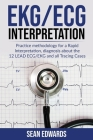 EKG/ECG Interpretation: Practice Methodology for a Rapid Interpretation, Diagnosis About the 12 LEAD ECG/EKG and all Tracing Cases Cover Image