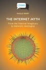 The Internet Myth: From the Internet Imaginary to Network Ideologies Cover Image