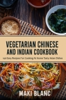 Vegetarian Chinese And Indian Cookbook: 140 Easy Recipes For Cooking At Home Tasty Asian Dishes Cover Image