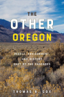 The Other Oregon: People, Environment, and History East of the Cascades Cover Image