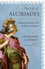 The Life of Alcibiades: Dangerous Ambition and the Betrayal of Athens (Cornell Studies in Classical Philology #68) Cover Image