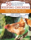 50 Do-It-Yourself Projects for Keeping Chickens: Chicken Coops, Brooders, Runs, Swings, Dust Baths, and More! Cover Image