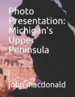 Photo Presentation: Michigan's Upper Peninsula Cover Image