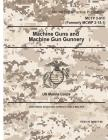 Marine Corps Tactical Publication MCTP 3-01C (Formerly MCWP 3-15.1) Machine Guns and Machine Gun Gunnery 2 May 2016 Cover Image