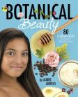Botanical Beauty: 80 Essential Recipes for Natural Spa Products Cover Image