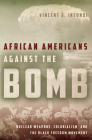 African Americans Against the Bomb: Nuclear Weapons, Colonialism, and the Black Freedom Movement (Stanford Nuclear Age) Cover Image