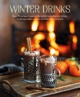 Winter Drinks: Over 75 recipes to warm the spirits including hot drinks, fortifying toddies, party cocktails and mocktails Cover Image
