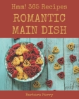 Hmm! 365 Romantic Main Dish Recipes: More Than a Romantic Main Dish Cookbook Cover Image