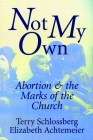 Not My Own: Abortion and the Marks of the Church Cover Image