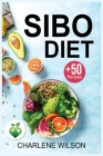 Sibo Diet: The Complete Guide with +50 Recipes to Relieving Symptoms and Preventing Recurrence. Cover Image
